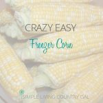 This freezer corn is sweet and so yummy!! If you are new to preserving food, this is a great way to get your