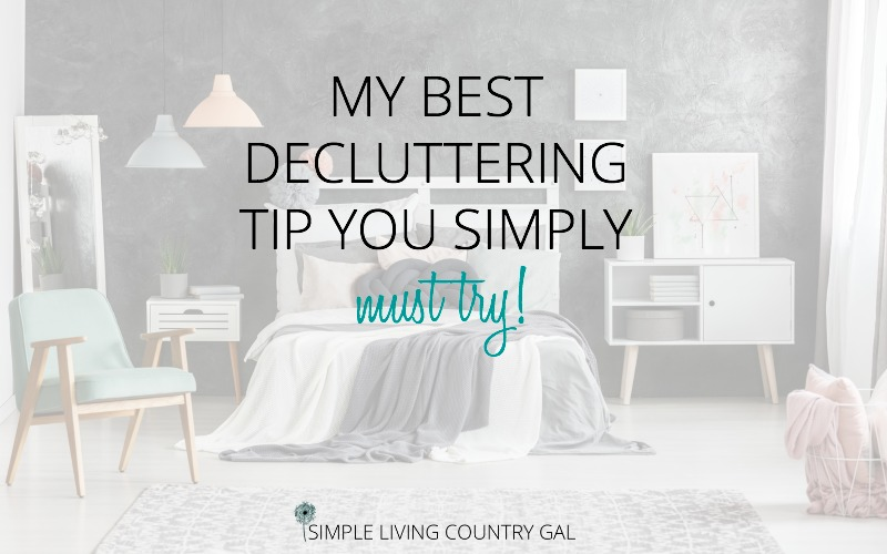 My Best Decluttering Tip – EVER!