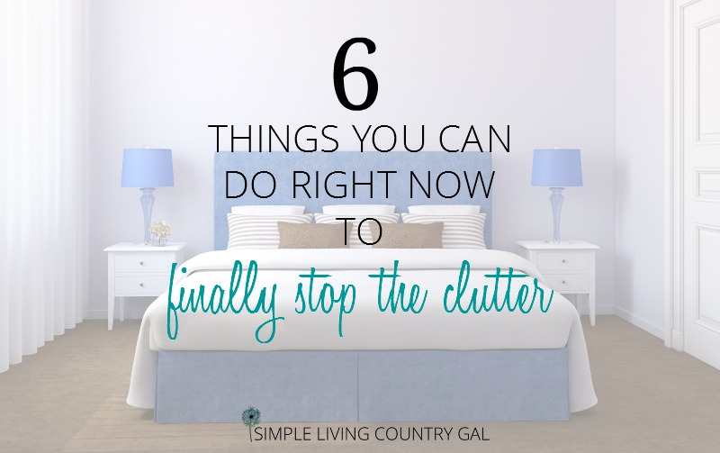 6 Things You Can Do Right Now To Finally Stop Clutter