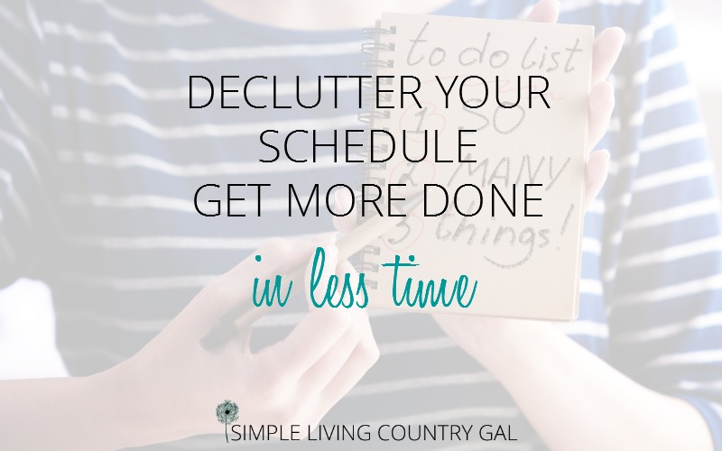 Declutter Your Schedule, Get More Done In Less Time