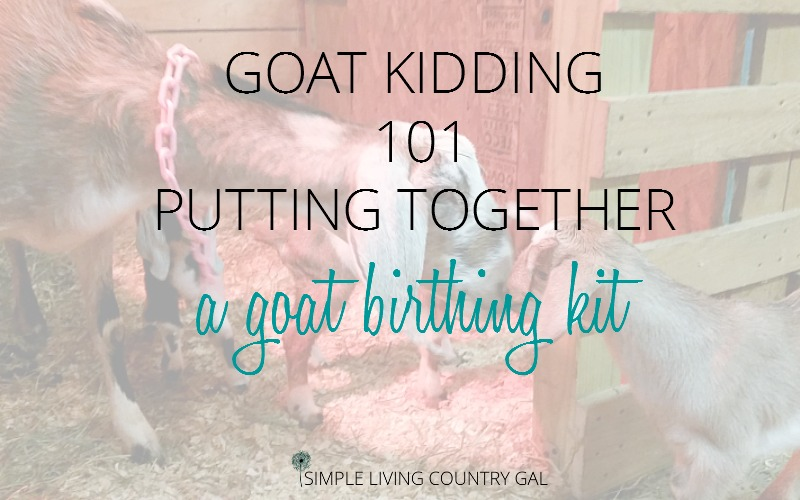 Putting Together A Goat Birthing Kit