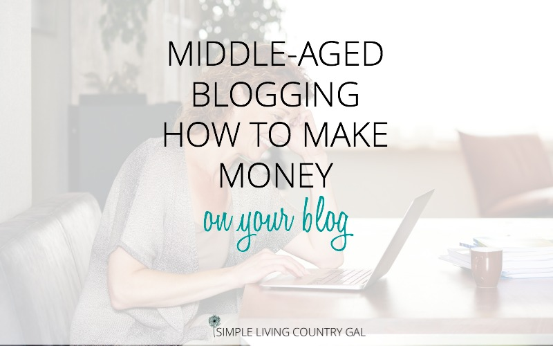Middle-Aged Blogging – How To Make Money On Your Blog