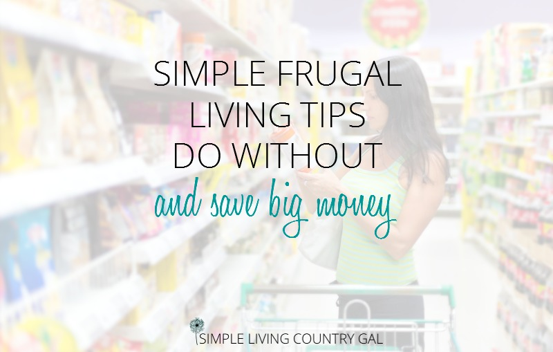 Simple Frugal Living Tips –  Do Without And Save