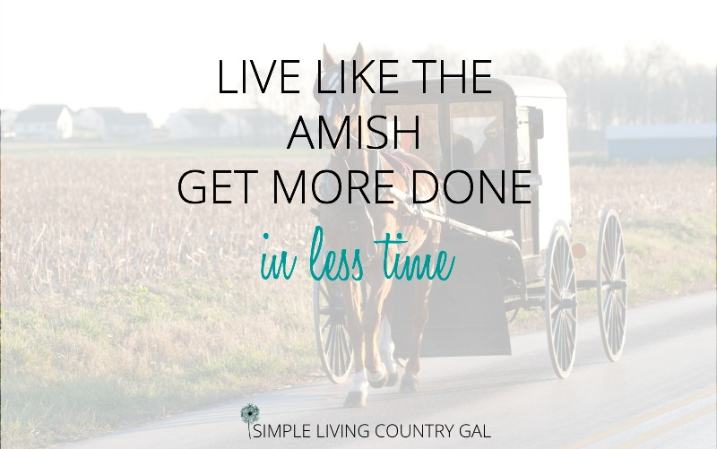 Live like the Amish get more done in less time