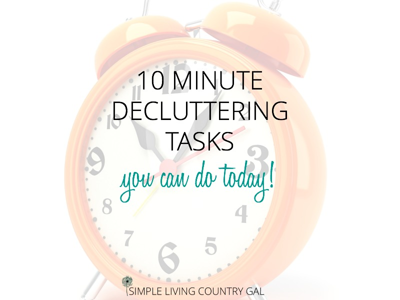 10 Minute Decluttering Tasks You Can Do Today!