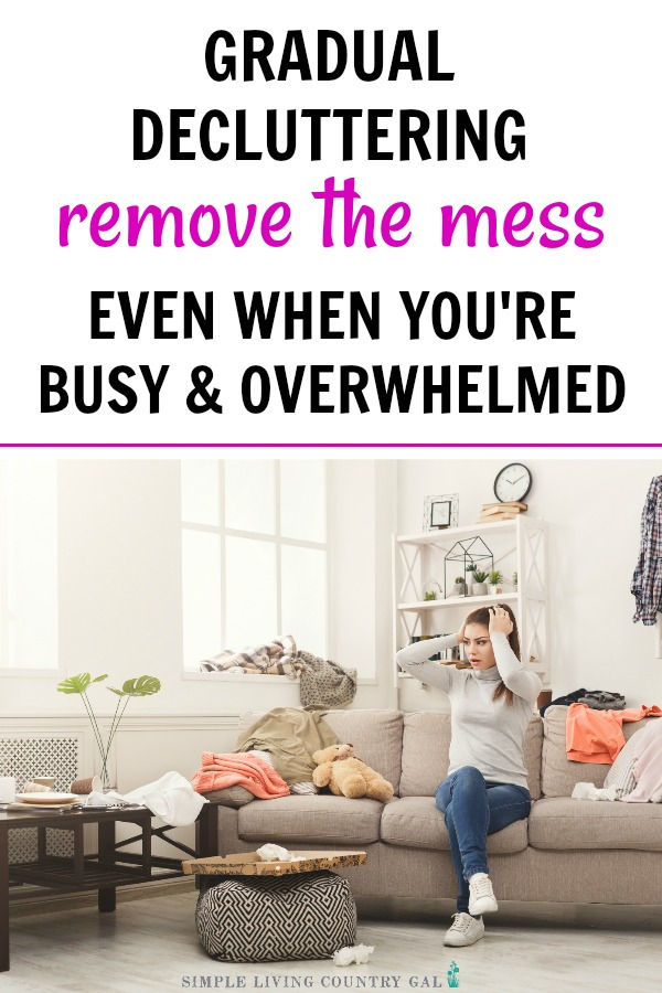 Gradual decluttering to remove the mess even when you are busy and overwhelmed