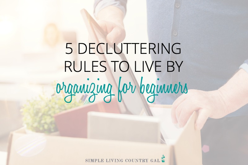 5 Decluttering Rules To Live By – Organizing for Beginners